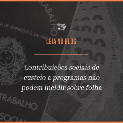 Contribuições sociais de custeio a programas não podem incidir sobre folha