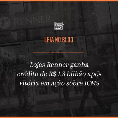 Lojas Renner ganha crédito de R$ 1,3 bilhão após vitória em ação sobre ICMS