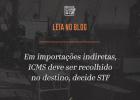 Em importações indiretas, ICMS deve ser recolhido no destino, decide STF