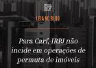 Carf decide que IRPJ não incide em operações de permuta de imóveis